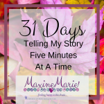 31 Days to Tell My Story Five Minutes at a Time